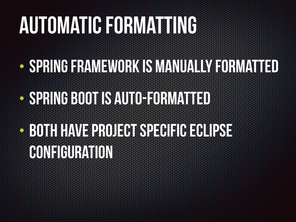 Automatic Formatting • Spring Framework is manu...