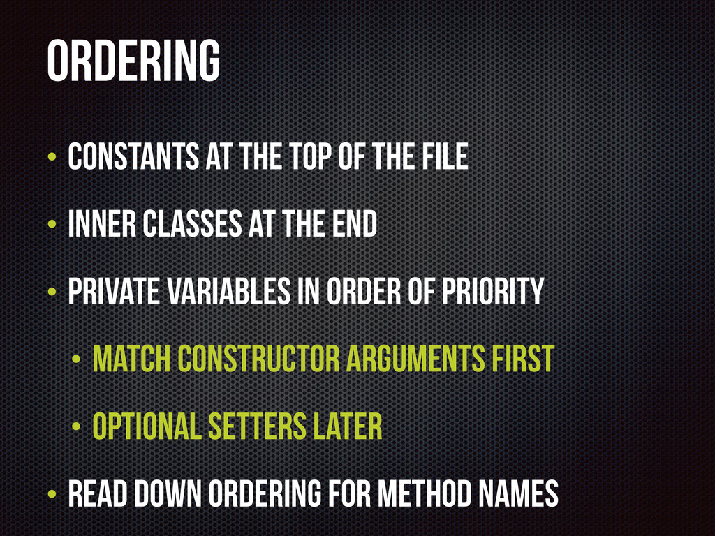 Ordering • Constants at the top of the file • I...