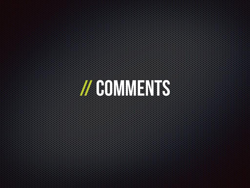 // Comments