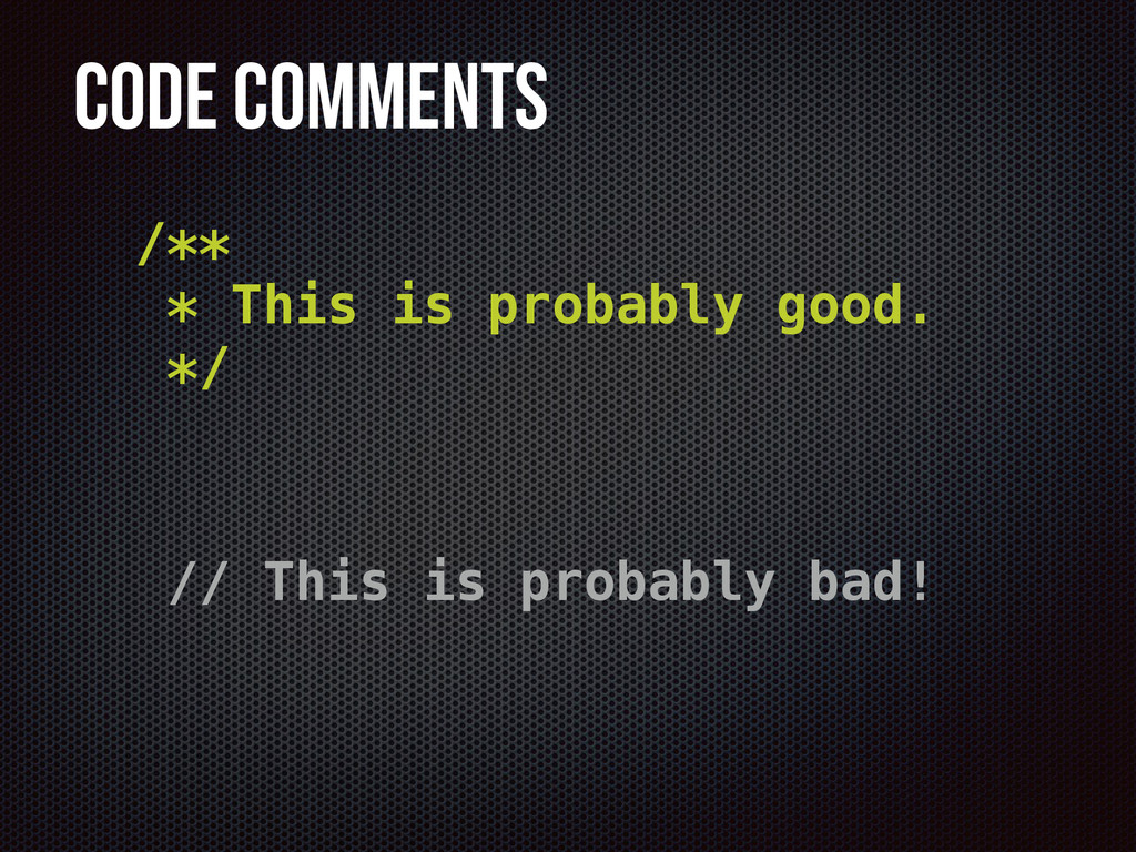 Code Comments /** * This is probably good. */ /...