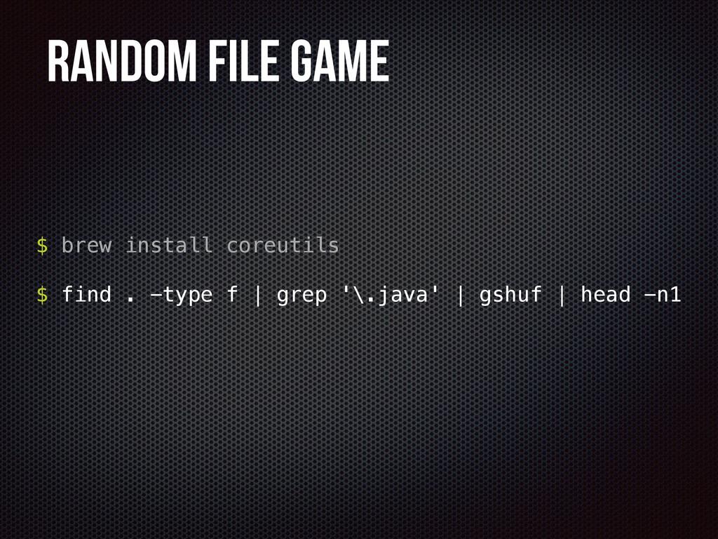 Random File Game $ brew install coreutils $ fin...