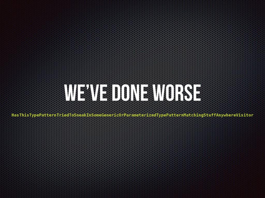 We've done worse HasThisTypePatternTriedToSneak...