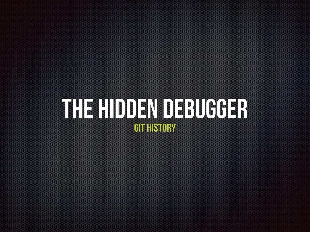 The Hidden Debugger Git History