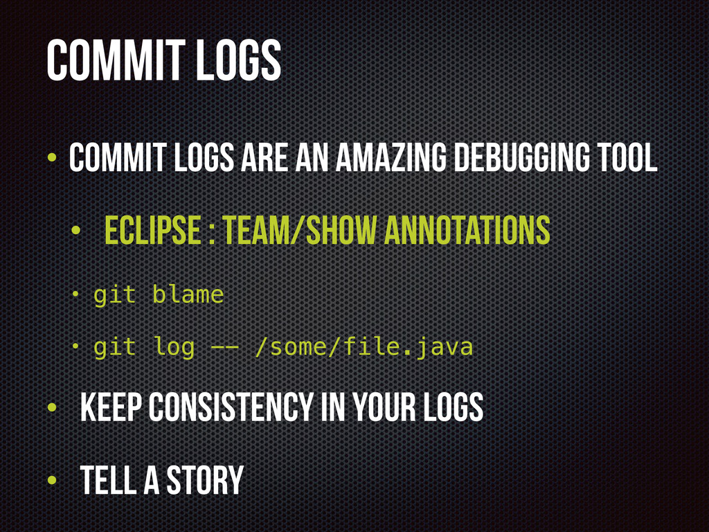 Commit Logs • Commit logs are an amazing debugg...