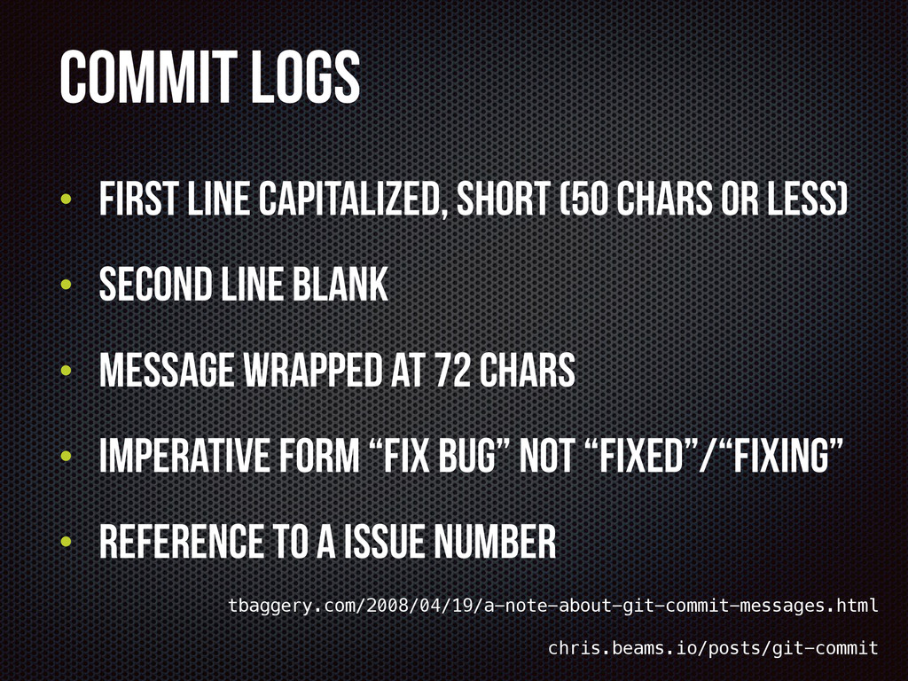 Commit Logs • First line Capitalized, short (50...