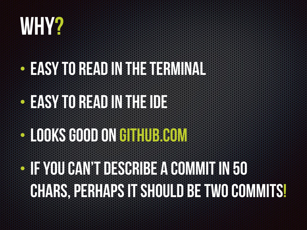 Why? • Easy to read in the terminal • Easy to r...