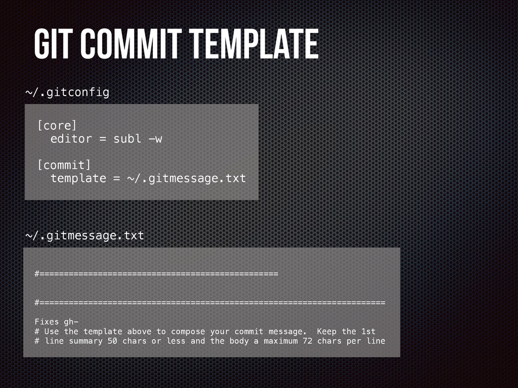 Git Commit Template [core] editor = subl -w [co...