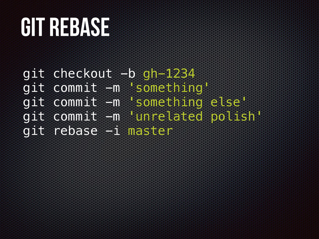 Git rebase git checkout -b gh-1234 git commit -...
