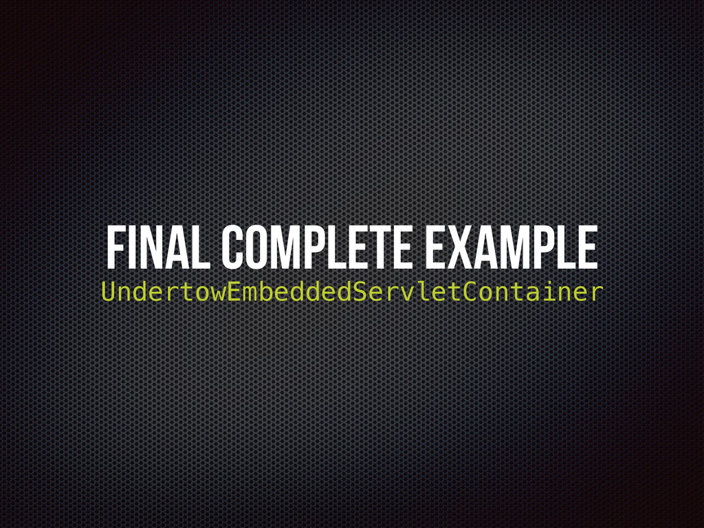 Final complete Example UndertowEmbeddedServletC...