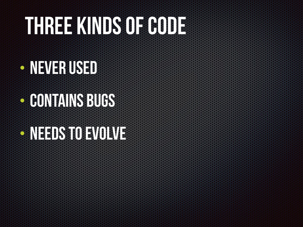 Three kinds of code • Never used • Contains bug...