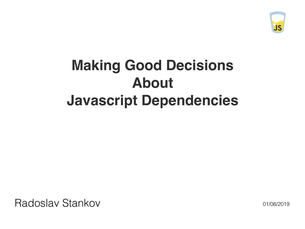 Making Good Decisions About Javascript Dependen...