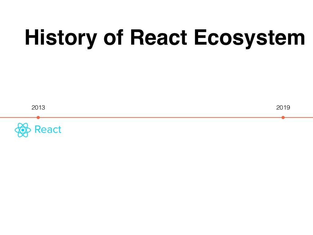 History of React Ecosystem 2013 2019