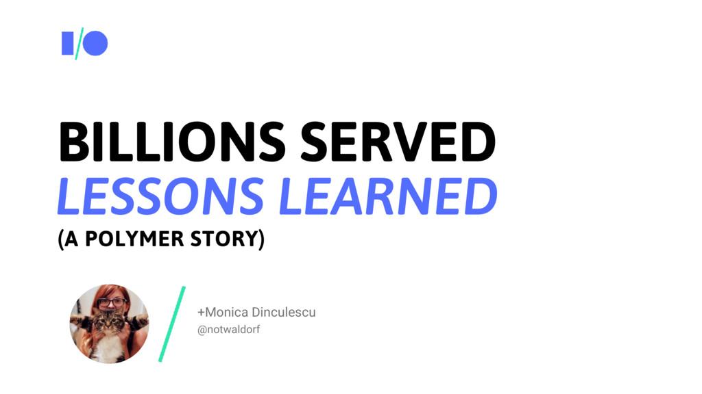 +Monica Dinculescu @notwaldorf BILLIONS SERVED ...
