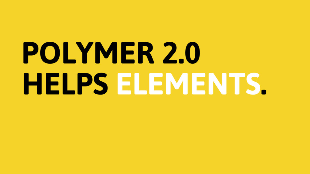 POLYMER 2.0 HELPS ELEMENTS.