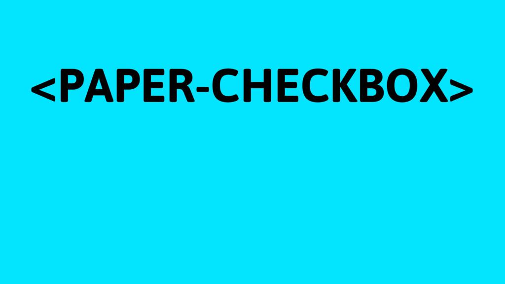 <PAPER-CHECKBOX>
