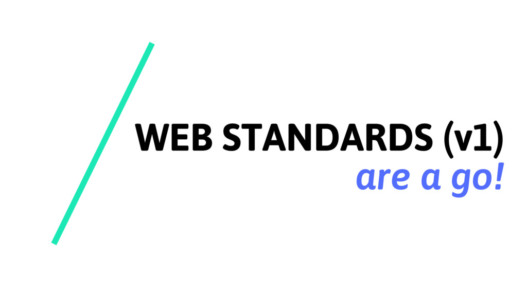 WEB STANDARDS (v1) are a go!