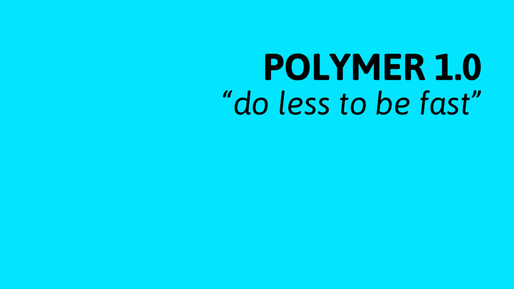 "POLYMER 1.0 ""do less to be fast"""