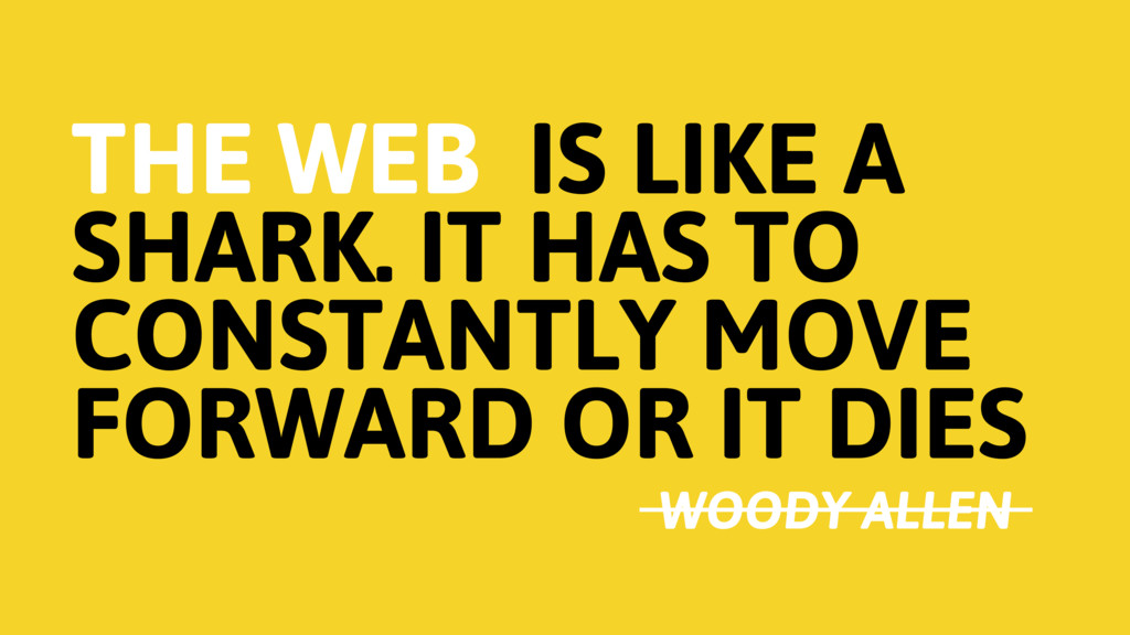 THE WEB IS LIKE A SHARK. IT HAS TO CONSTANTLY M...