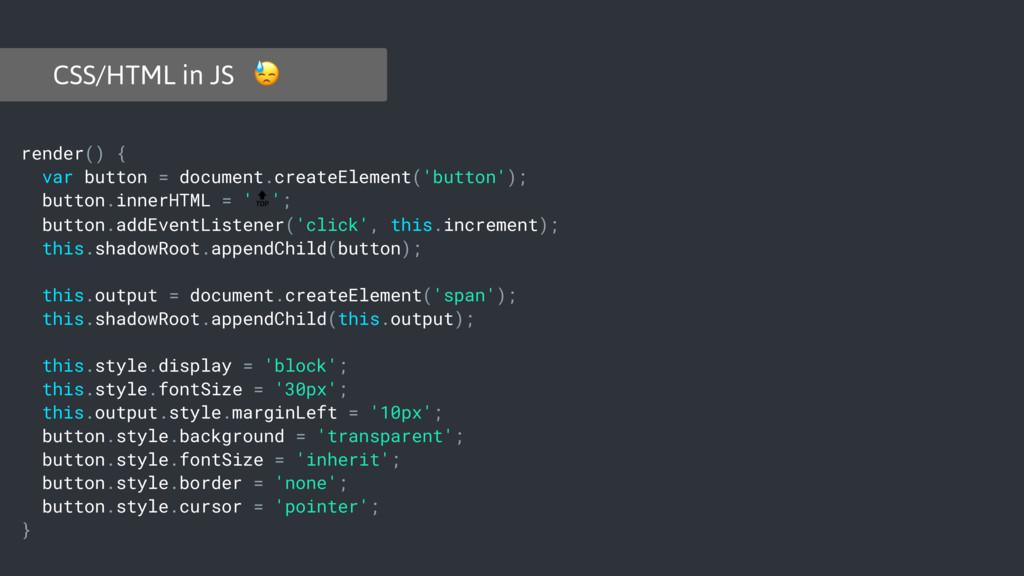 CSS/HTML in JS  render() { var button = documen...
