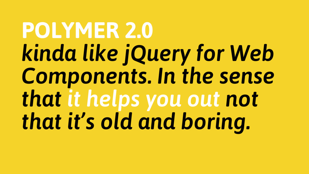 POLYMER 2.0 kinda like jQuery for Web Component...
