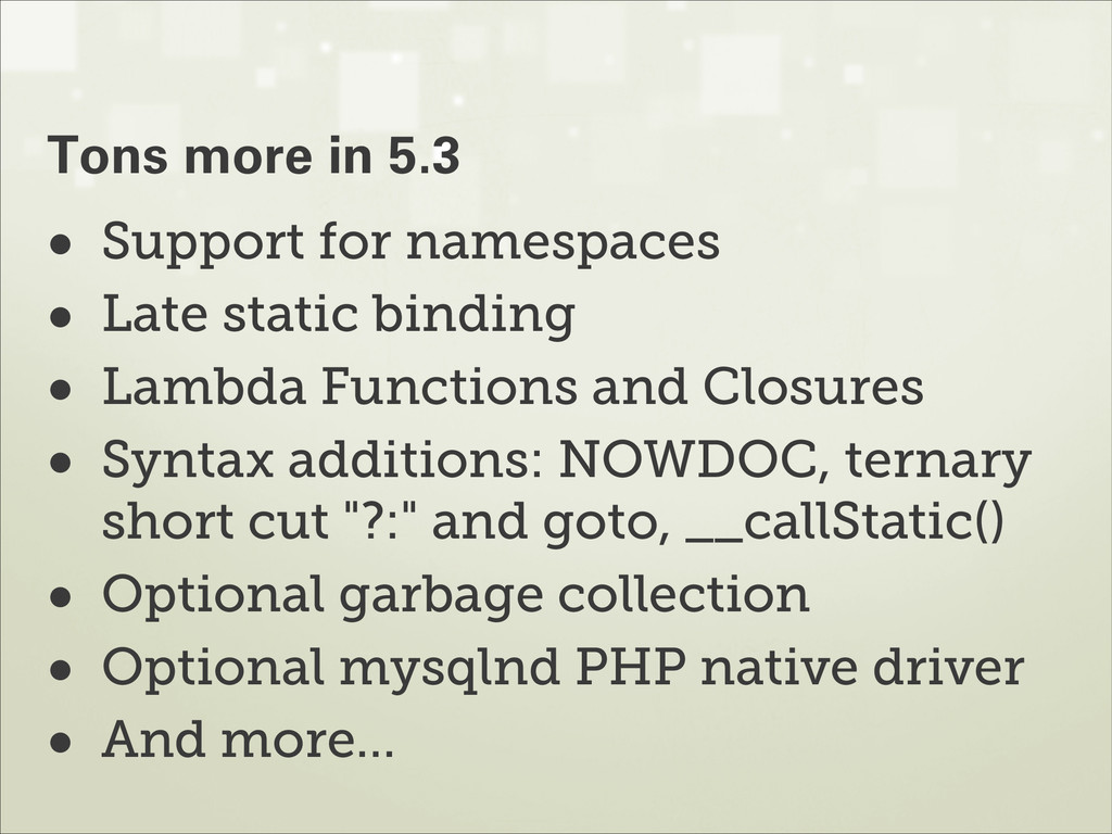 • Support for namespaces • Late static binding ...