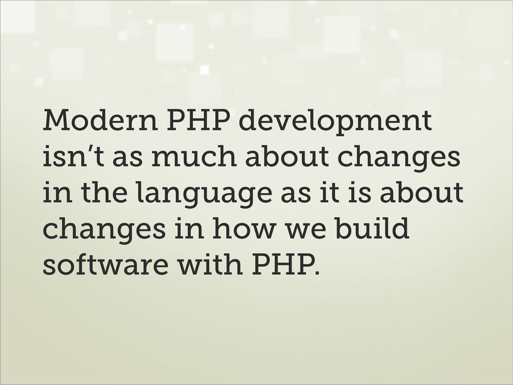 Modern PHP development isn't as much about chan...