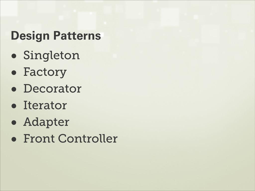 • Singleton • Factory • Decorator • Iterator • ...