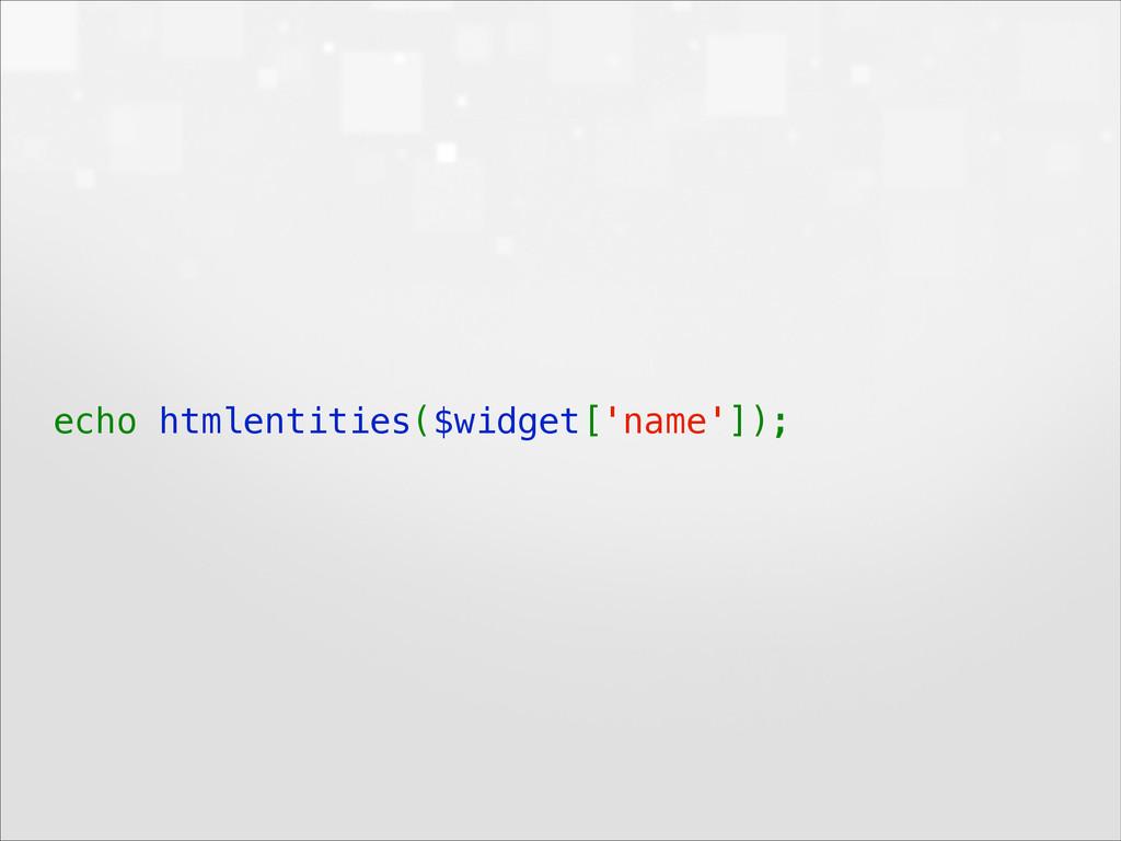 echo htmlentities($widget['name']);