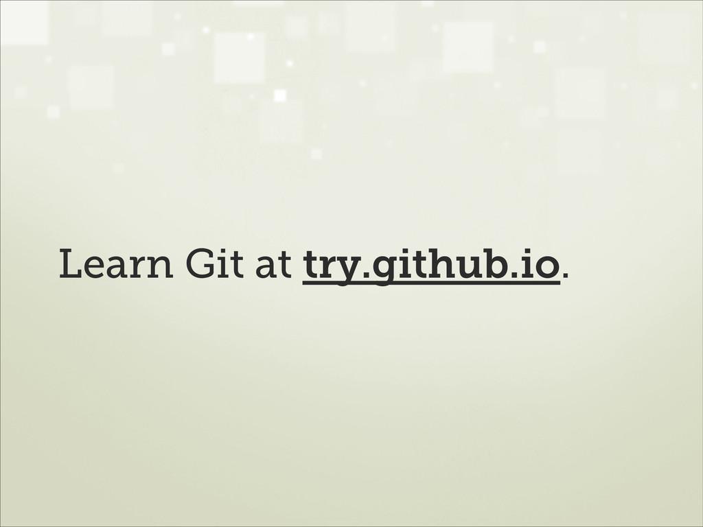 Learn Git at try.github.io.