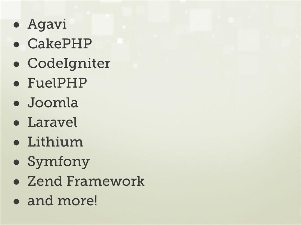 • Agavi • CakePHP • CodeIgniter • FuelPHP • Joo...