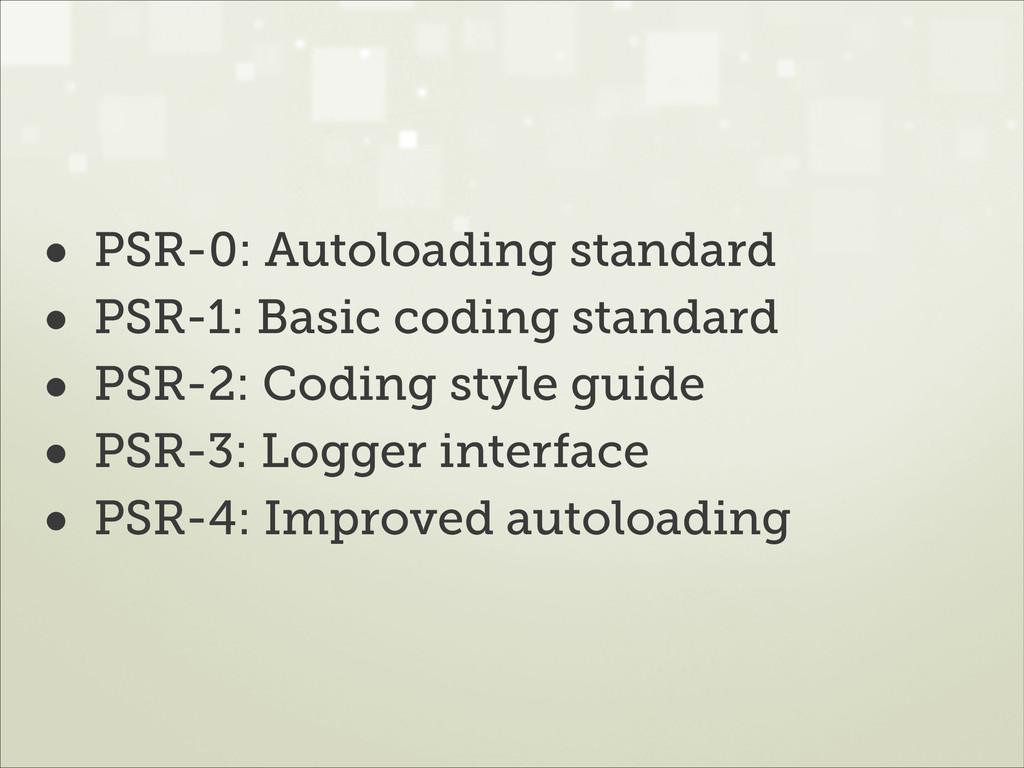 • PSR-0: Autoloading standard • PSR-1: Basic co...