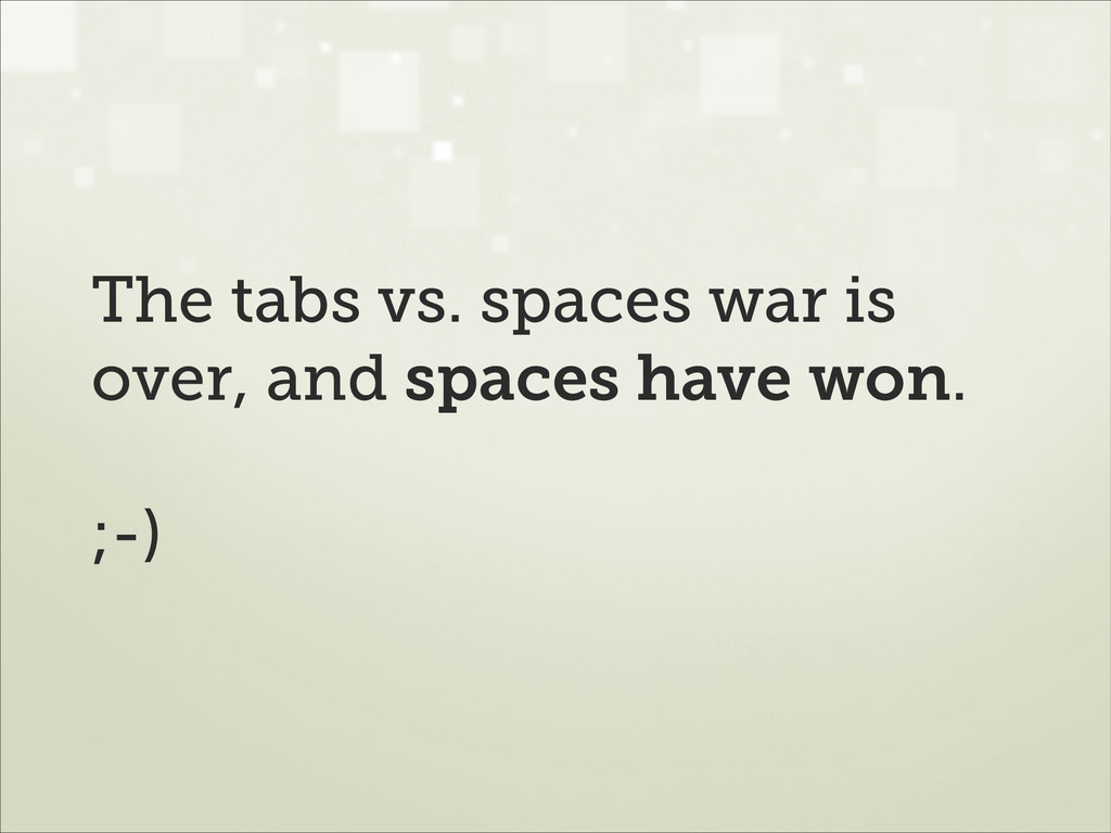 The tabs vs. spaces war is over, and spaces hav...