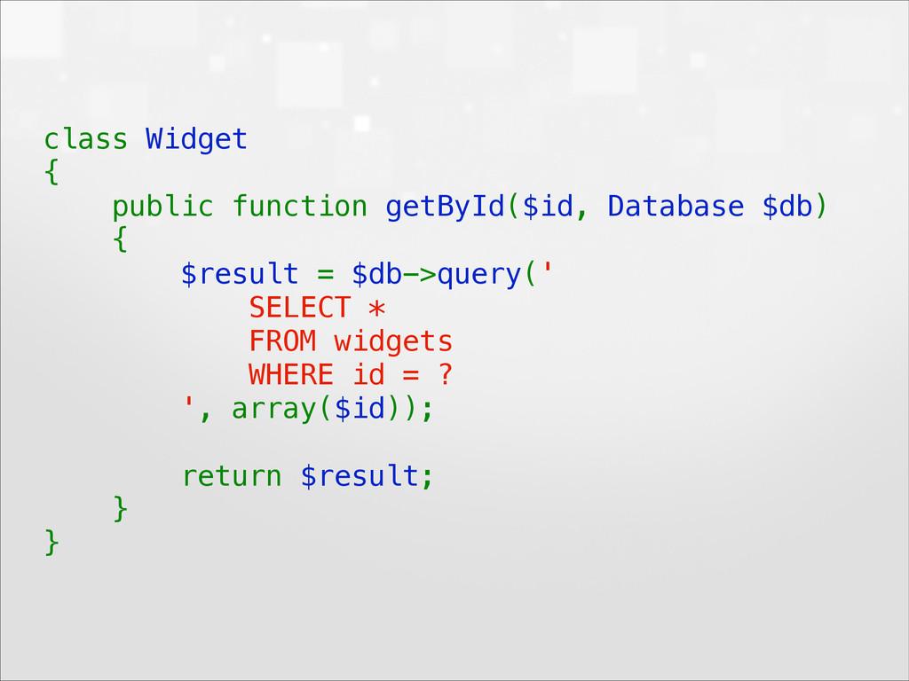 class Widget { public function getById($id, D...