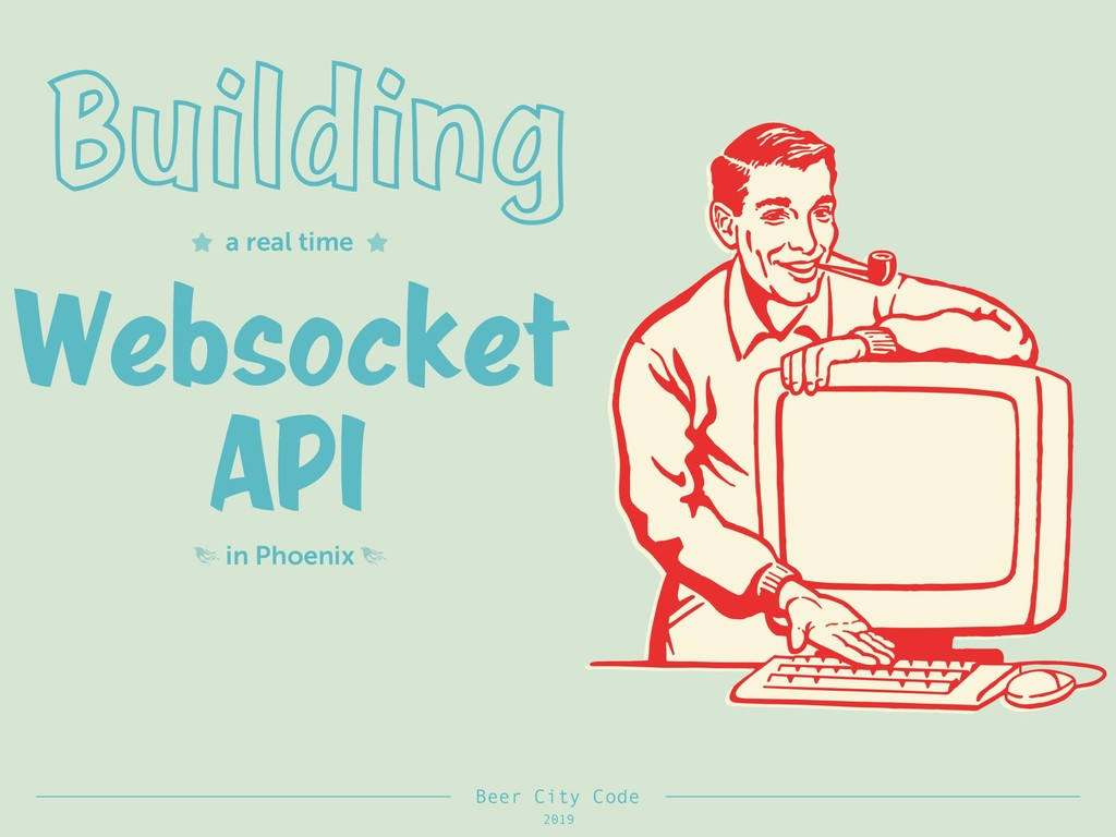 Websocket API Beer City Code 2019 Building a re...