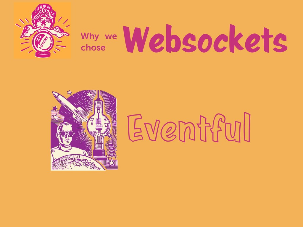 Websockets Why we chose Eventful