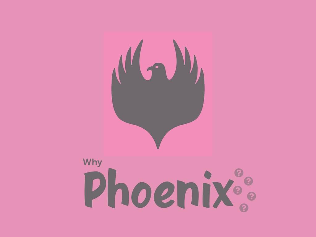 Phoenix Why
