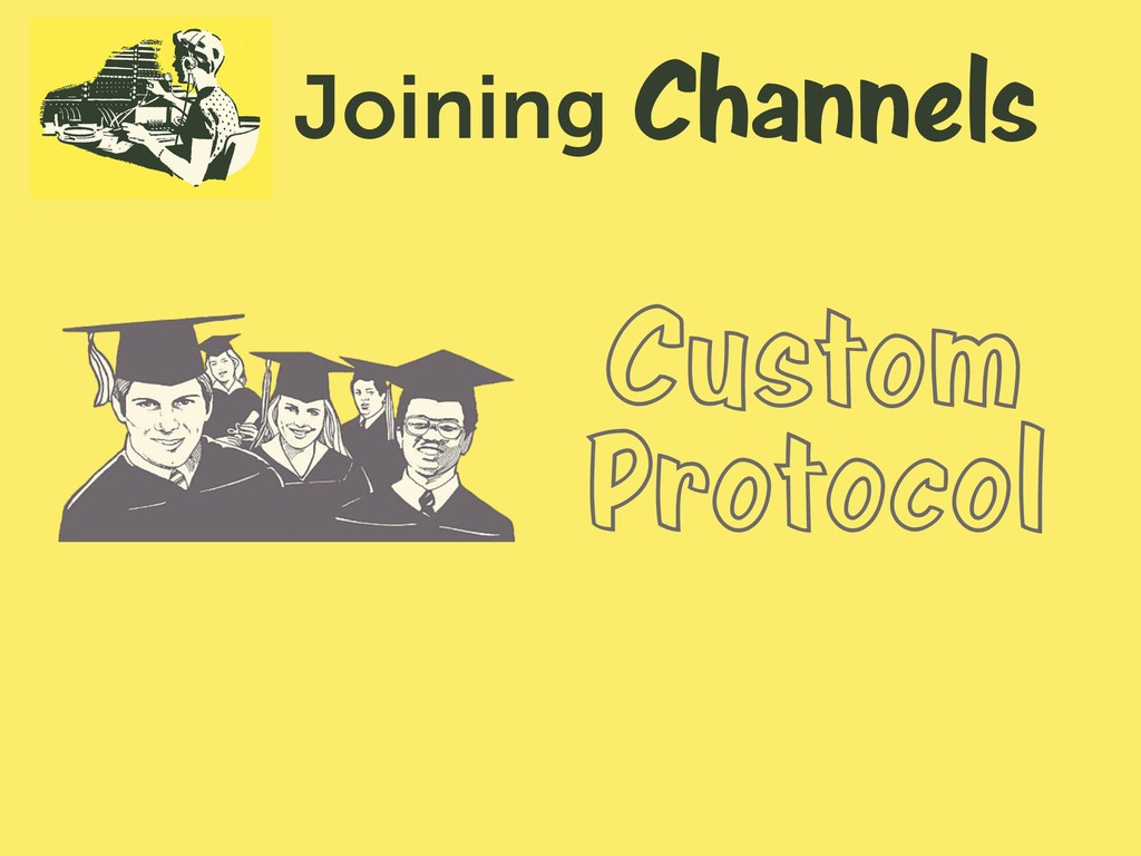 Channels Joining Custom Protocol