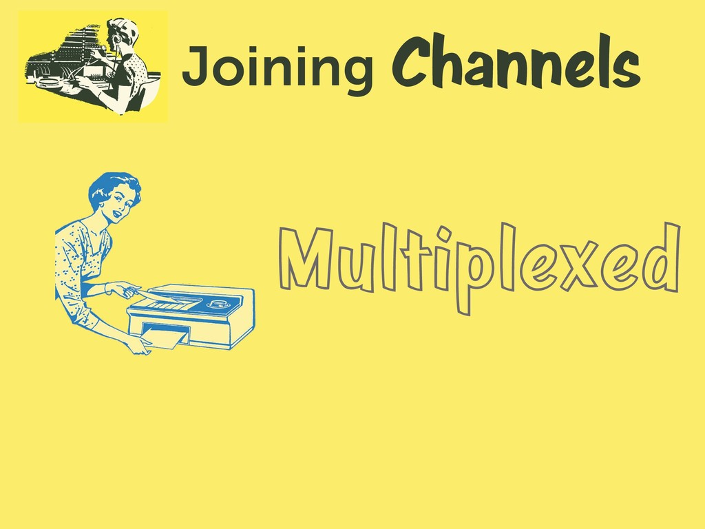 Channels Joining Multiplexed