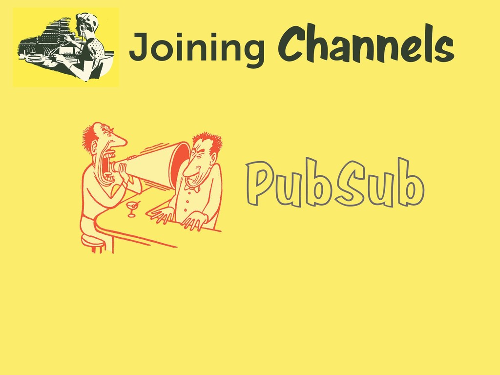 Channels Joining PubSub