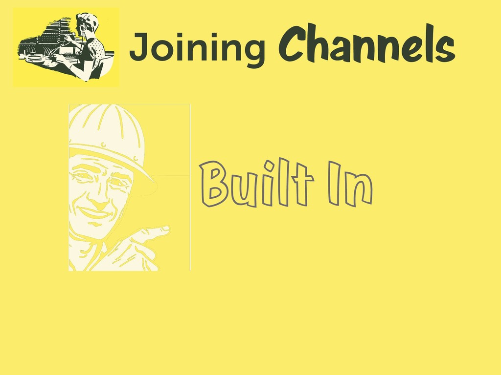 Channels Joining Built In