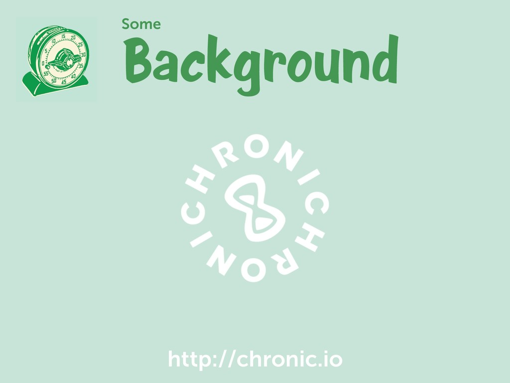 Background Some http://chronic.io