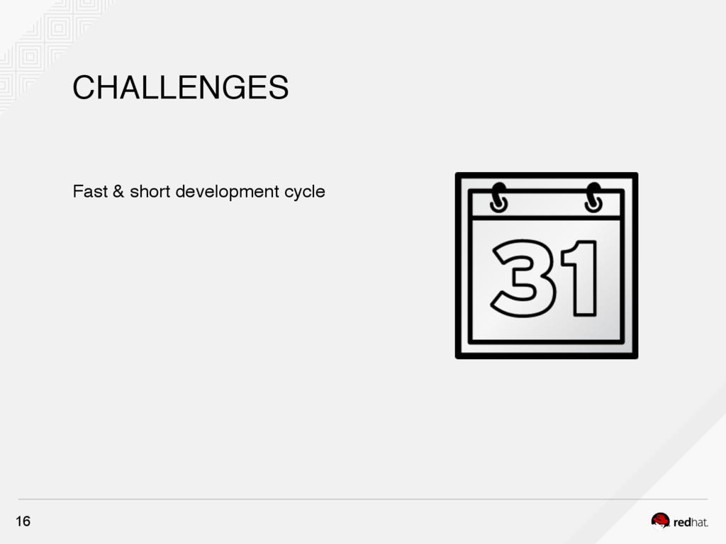 CHALLENGES 16 Fast & short development cycle