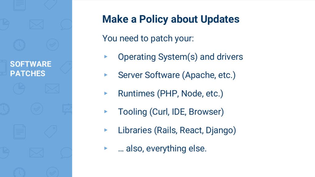 SOFTWARE PATCHES Make a Policy about Updates Yo...