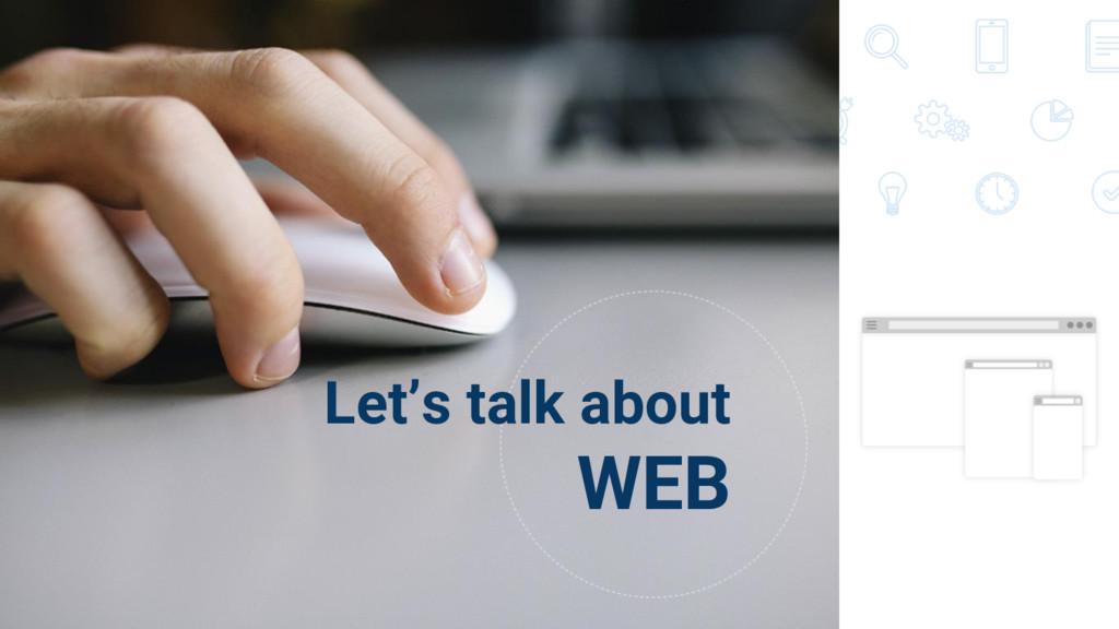 Let's talk about WEB