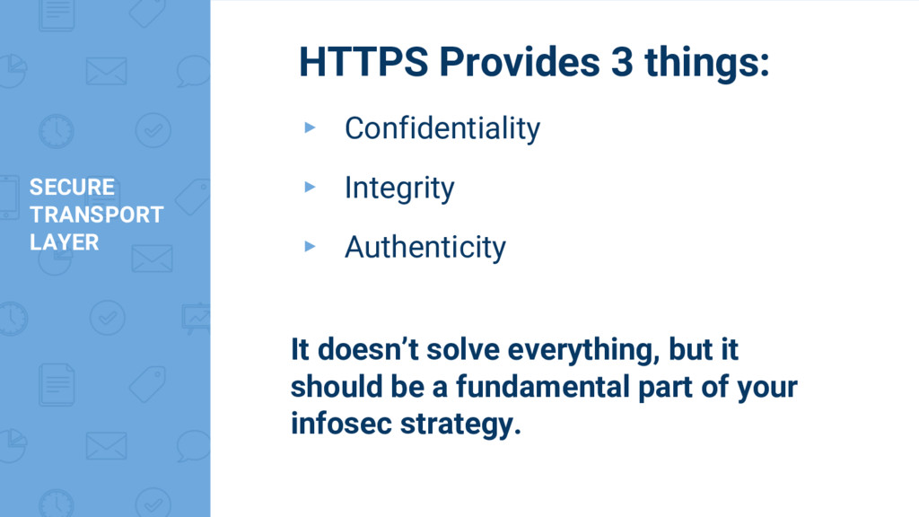 SECURE TRANSPORT LAYER HTTPS Provides 3 things:...