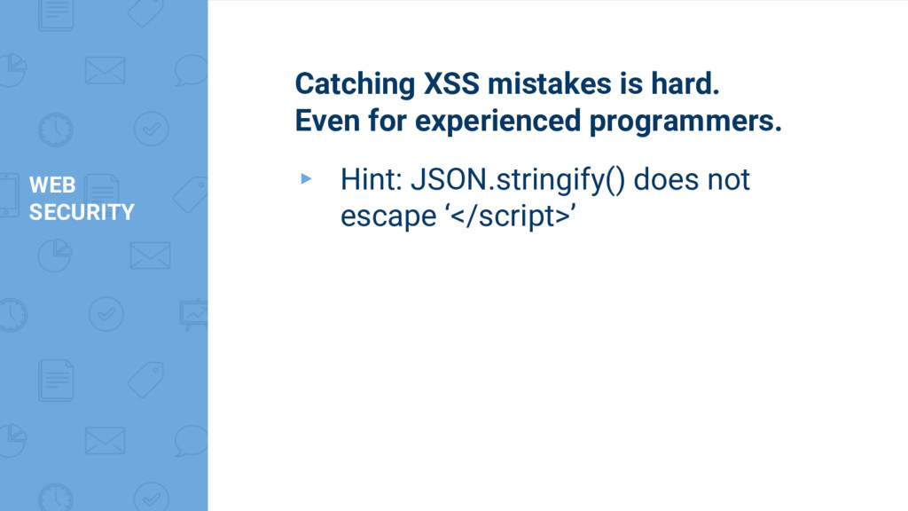 WEB SECURITY Catching XSS mistakes is hard. Eve...