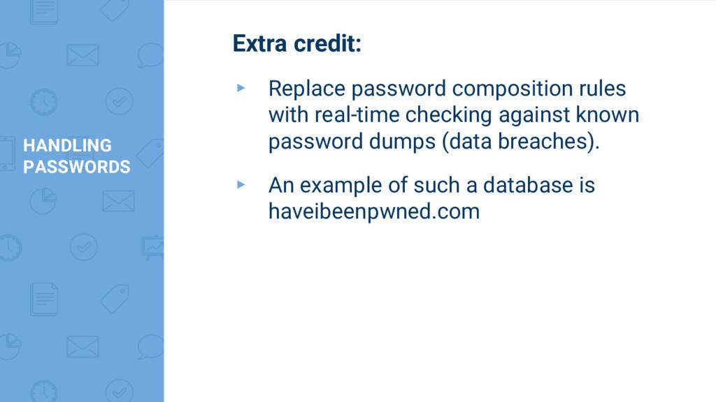 HANDLING PASSWORDS Extra credit: ▸ Replace pass...