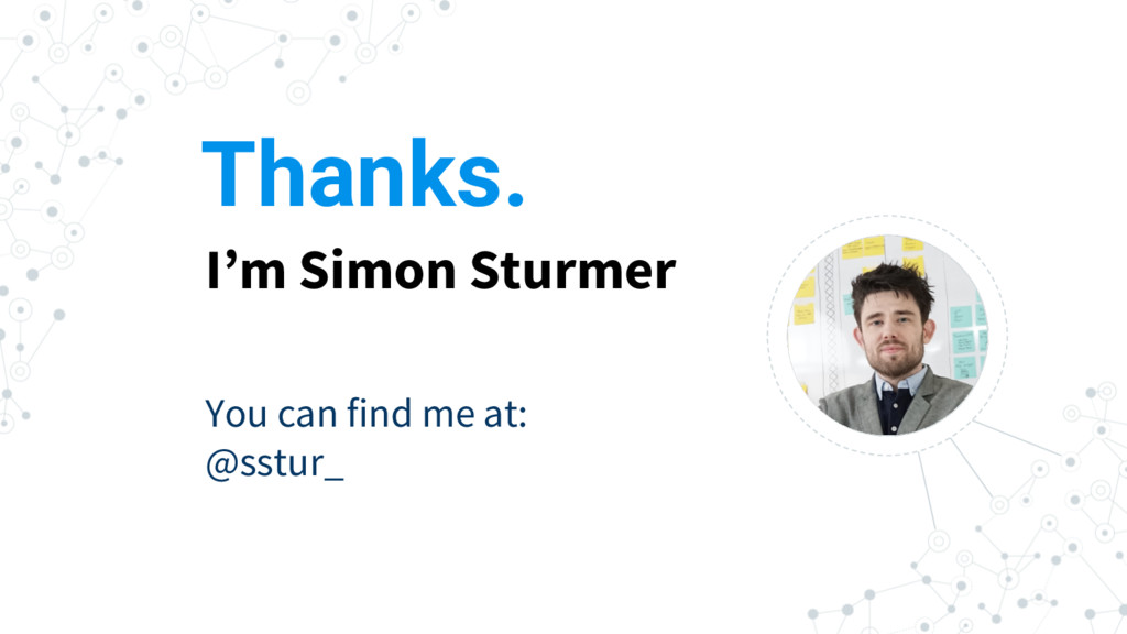Thanks. I'm Simon Sturmer You can find me at: @...