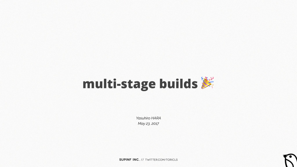 SUPINF Inc. // twitter.com/toricls multi-stage ...