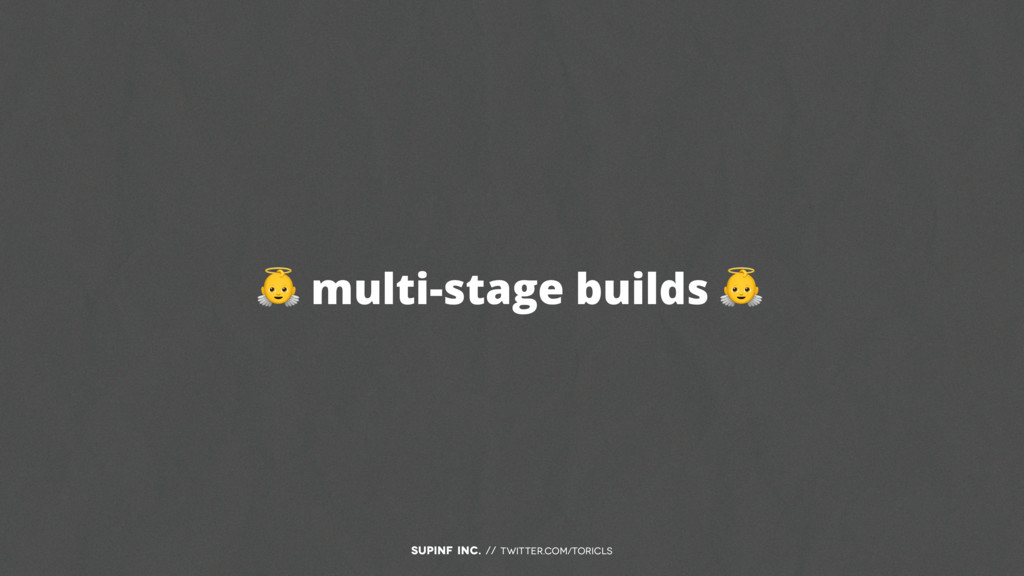 SUPINF Inc. // twitter.com/toricls  multi-stage...